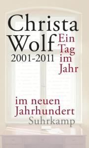 Christa Wolf - Ein Tag im Jahr im neuen Jahrhundert   Cover: Suhrkamp