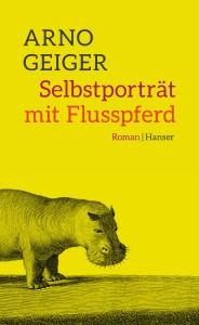 Arno Geiger - Selbstporträt mit Flusspferd   Cover: Hanser